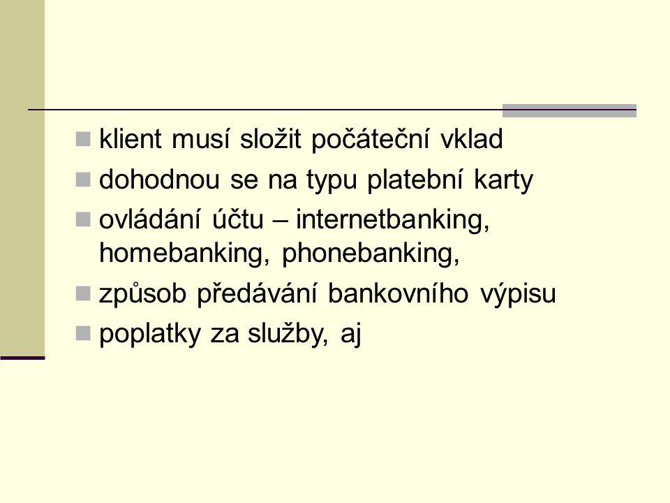 klient musí složit počáteční vklad dohodnou se na typu platební karty ovládání účtu – internetbanking, homebanking, phonebanking, způsob předávání bankovního výpisu poplatky za služby, aj