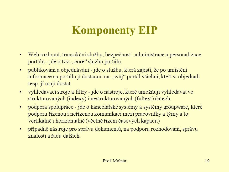 """Prof. Molnár19 Komponenty EIP Web rozhraní, transakční služby, bezpečnost, administrace a personalizace portálu - jde o tzv. """"core"""" službu portálu pub"""
