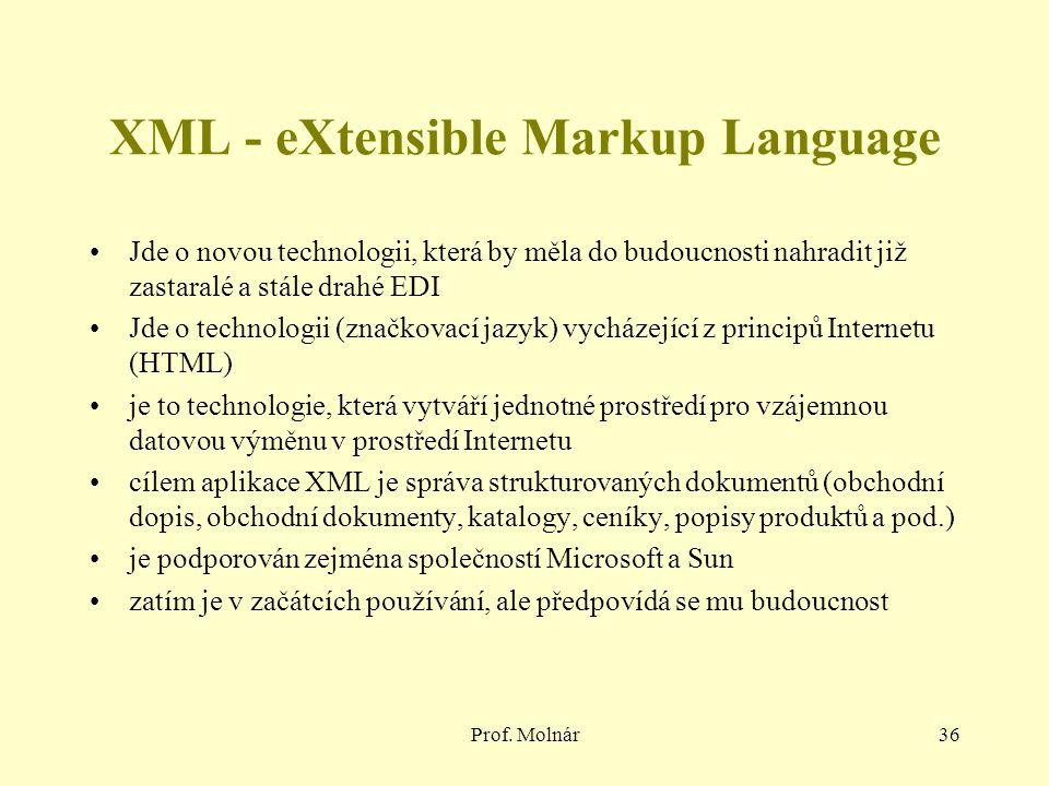 Prof. Molnár36 XML - eXtensible Markup Language Jde o novou technologii, která by měla do budoucnosti nahradit již zastaralé a stále drahé EDI Jde o t