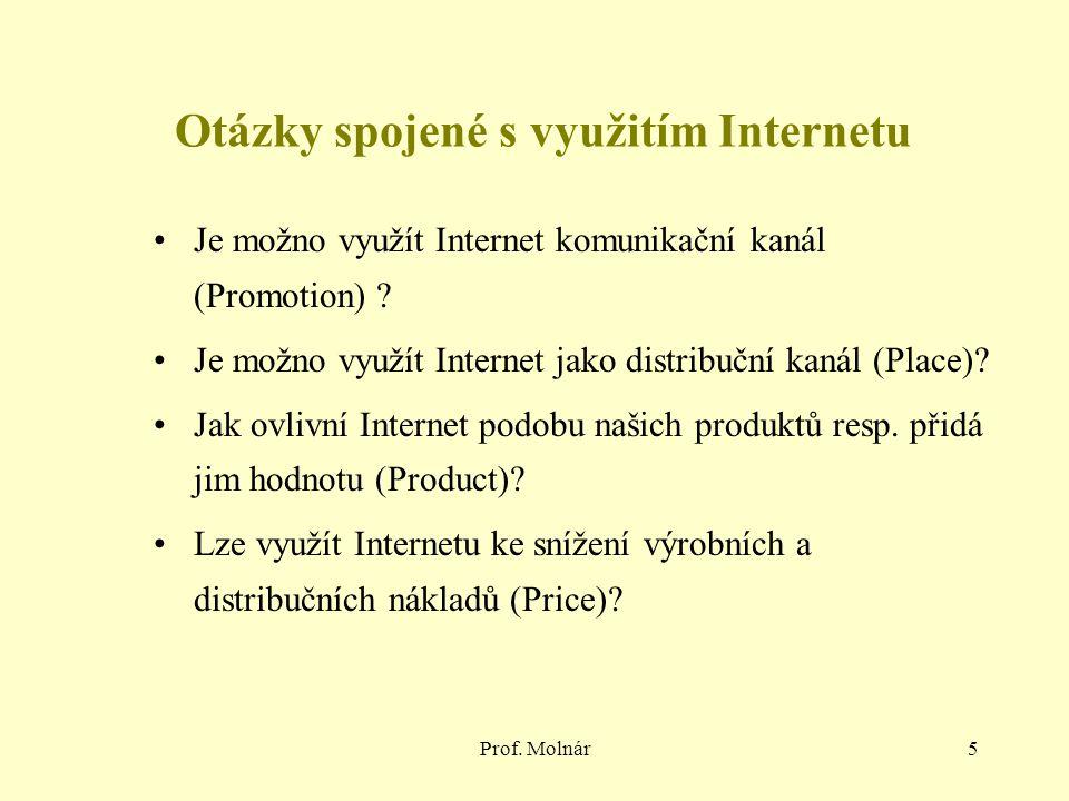 Prof. Molnár5 Otázky spojené s využitím Internetu Je možno využít Internet komunikační kanál (Promotion) ? Je možno využít Internet jako distribuční k