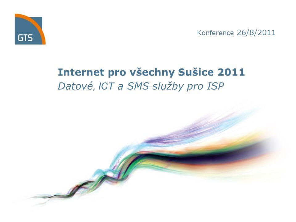 Konference 26/8/2011 Internet pro všechny Sušice 2011 Datové, ICT a SMS služby pro ISP