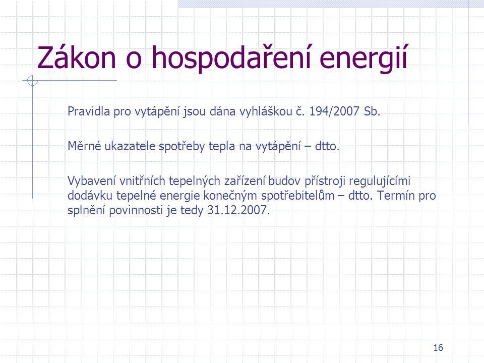 Zákon o hospodaření energií Pravidla pro vytápění jsou dána vyhláškou č. 194/2007 Sb. Měrné ukazatele spotřeby tepla na vytápění – dtto. Vybavení vnit
