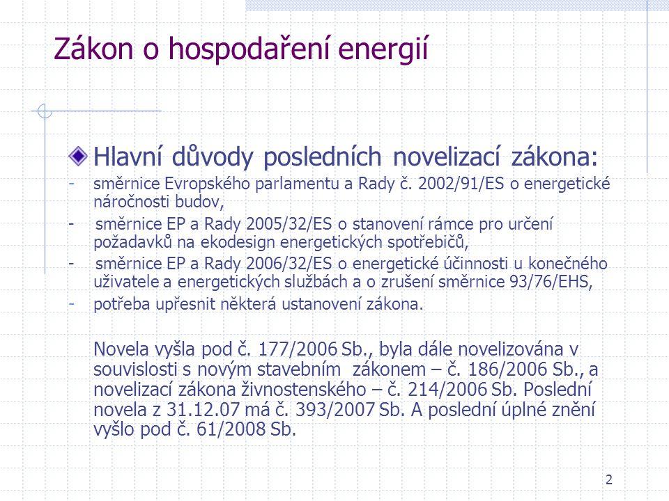 2 Zákon o hospodaření energií Hlavní důvody posledních novelizací zákona: - směrnice Evropského parlamentu a Rady č. 2002/91/ES o energetické náročnos