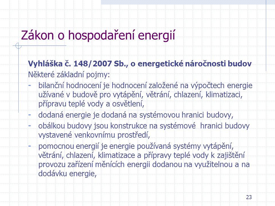 Zákon o hospodaření energií Vyhláška č. 148/2007 Sb., o energetické náročnosti budov Některé základní pojmy: - bilanční hodnocení je hodnocení založen