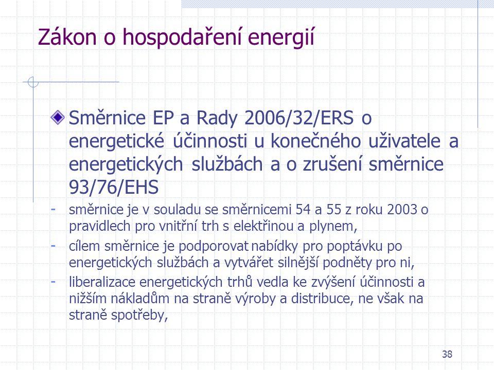 38 Zákon o hospodaření energií Směrnice EP a Rady 2006/32/ERS o energetické účinnosti u konečného uživatele a energetických službách a o zrušení směrn