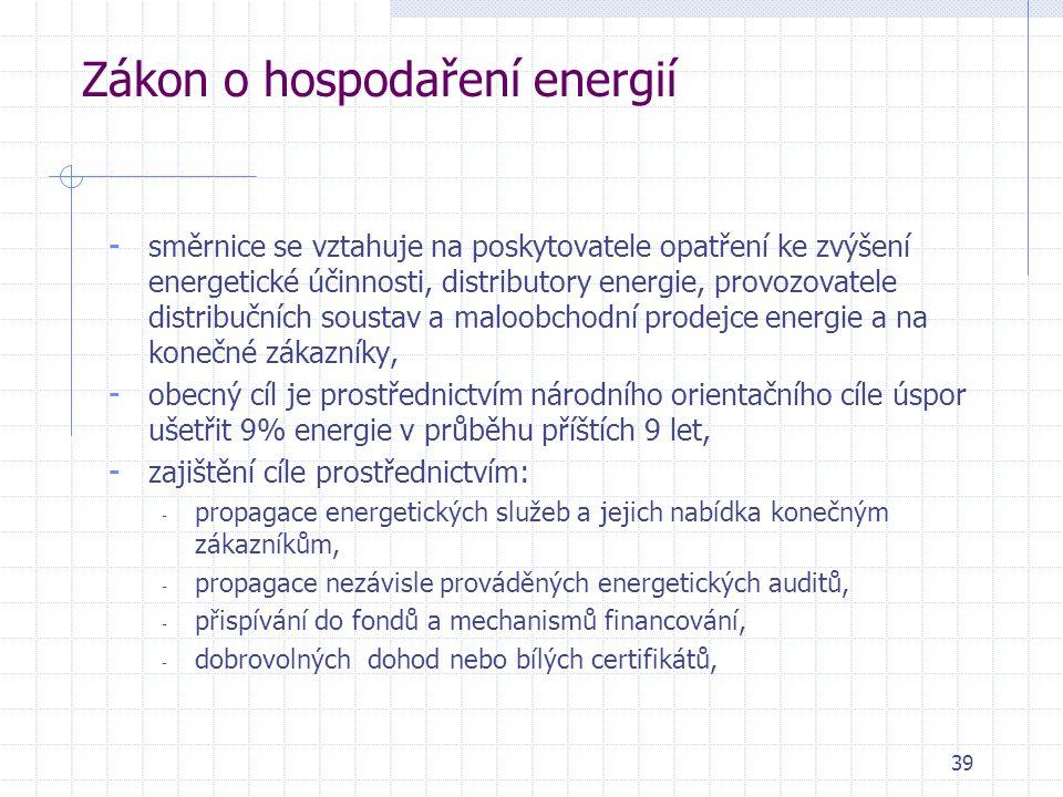 39 Zákon o hospodaření energií - směrnice se vztahuje na poskytovatele opatření ke zvýšení energetické účinnosti, distributory energie, provozovatele