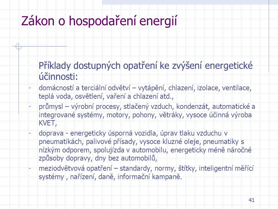 41 Zákon o hospodaření energií Příklady dostupných opatření ke zvýšení energetické účinnosti: - domácností a terciální odvětví – vytápění, chlazení, i