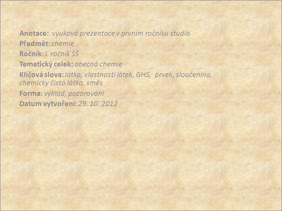 Anotace: výuková prezentace v prvním ročníku studia Předmět: chemie Ročník: I. ročník SŠ Tematický celek: obecná chemie Klíčová slova: látka, vlastnos