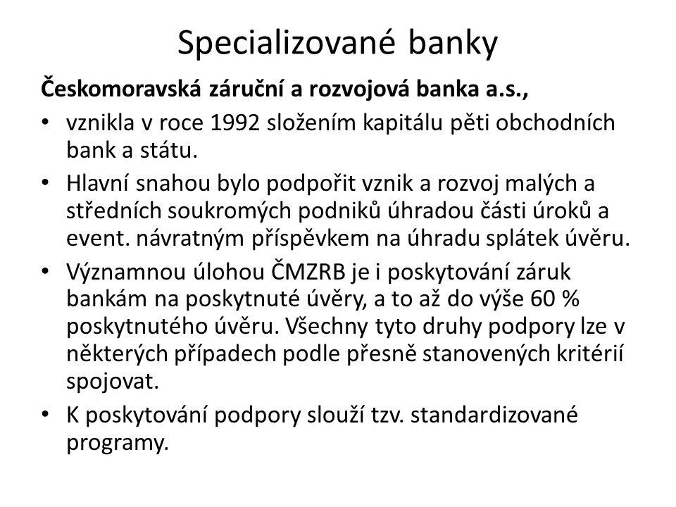 Specializované banky Českomoravská záruční a rozvojová banka a.s., vznikla v roce 1992 složením kapitálu pěti obchodních bank a státu. Hlavní snahou b