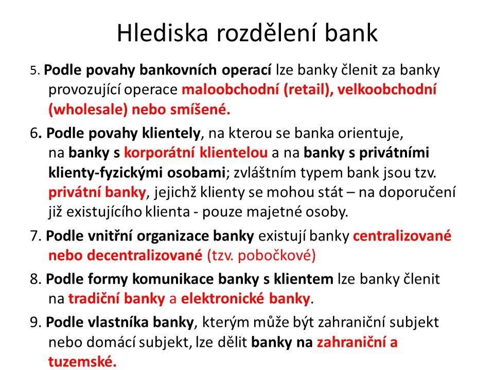 Hlediska rozdělení bank 5. Podle povahy bankovních operací lze banky členit za banky provozující operace maloobchodní (retail), velkoobchodní (wholesa