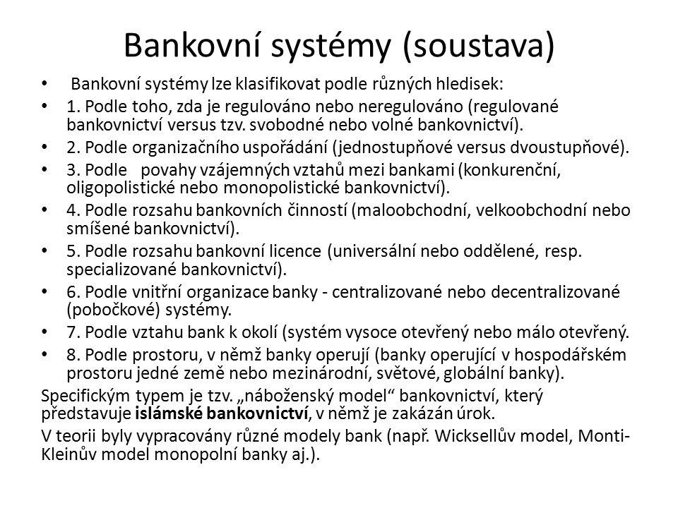 Bankovní systémy (soustava) Bankovní systémy lze klasifikovat podle různých hledisek: 1. Podle toho, zda je regulováno nebo neregulováno (regulované b