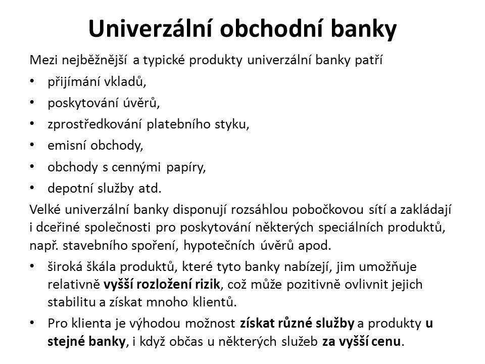 Univerzální obchodní banky Mezi nejběžnější a typické produkty univerzální banky patří přijímání vkladů, poskytování úvěrů, zprostředkování platebního