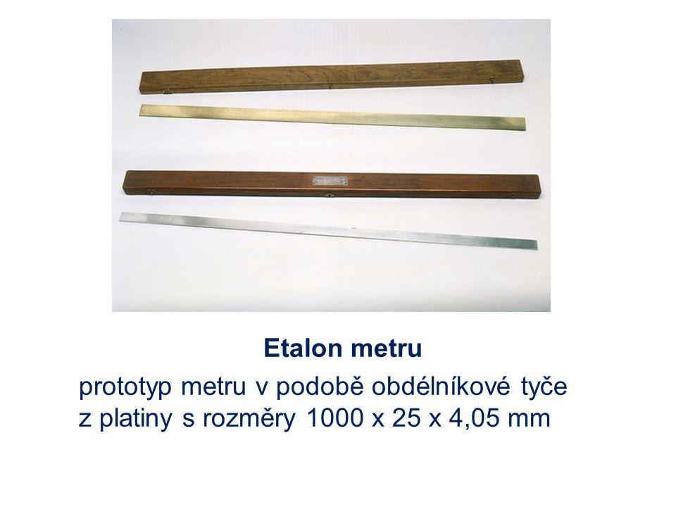 Etalon metru prototyp metru v podobě obdélníkové tyče z platiny s rozměry 1000 x 25 x 4,05 mm