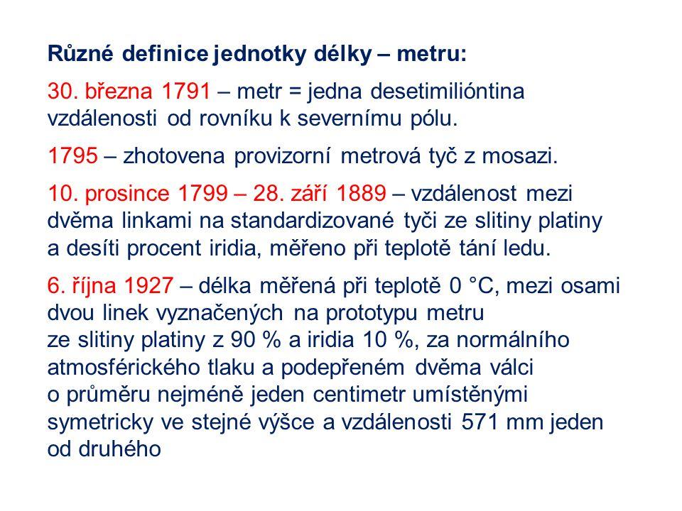 Různé definice jednotky délky – metru: 30. března 1791 – metr = jedna desetimilióntina vzdálenosti od rovníku k severnímu pólu. 1795 – zhotovena provi