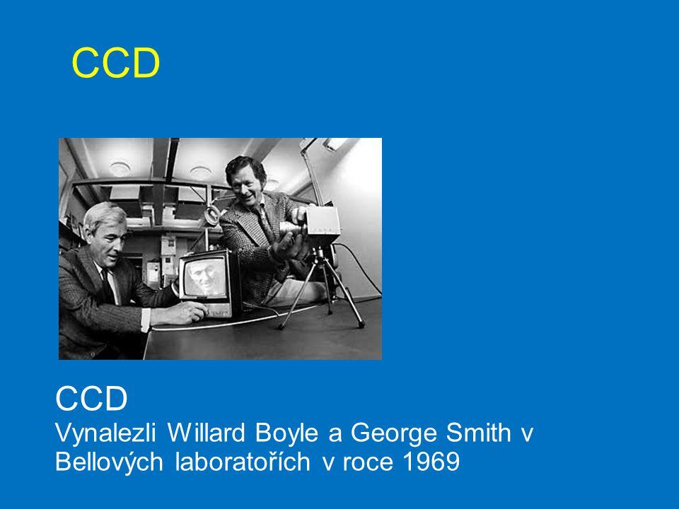 CCD Vynalezli Willard Boyle a George Smith v Bellových laboratořích v roce 1969 CCD