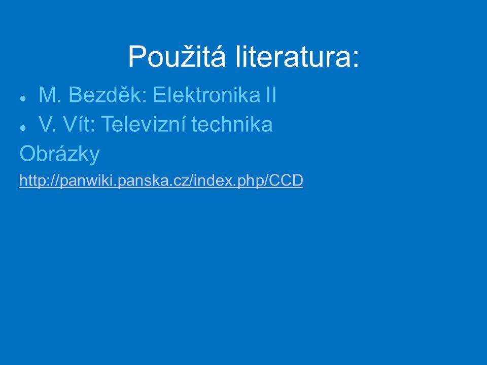 Použitá literatura: M. Bezděk: Elektronika II V. Vít: Televizní technika Obrázky http://panwiki.panska.cz/index.php/CCD