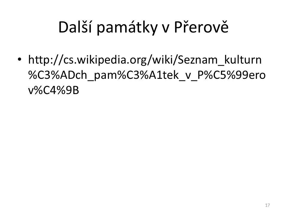 Další památky v Přerově http://cs.wikipedia.org/wiki/Seznam_kulturn %C3%ADch_pam%C3%A1tek_v_P%C5%99ero v%C4%9B 17