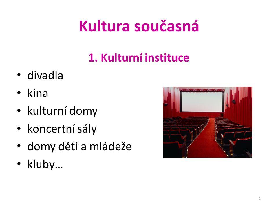 Kultura současná 1. Kulturní instituce divadla kina kulturní domy koncertní sály domy dětí a mládeže kluby… 5