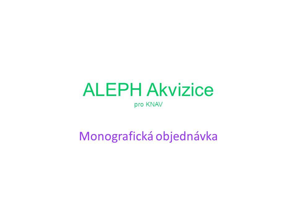 ALEPH Akvizice pro KNAV Monografická objednávka