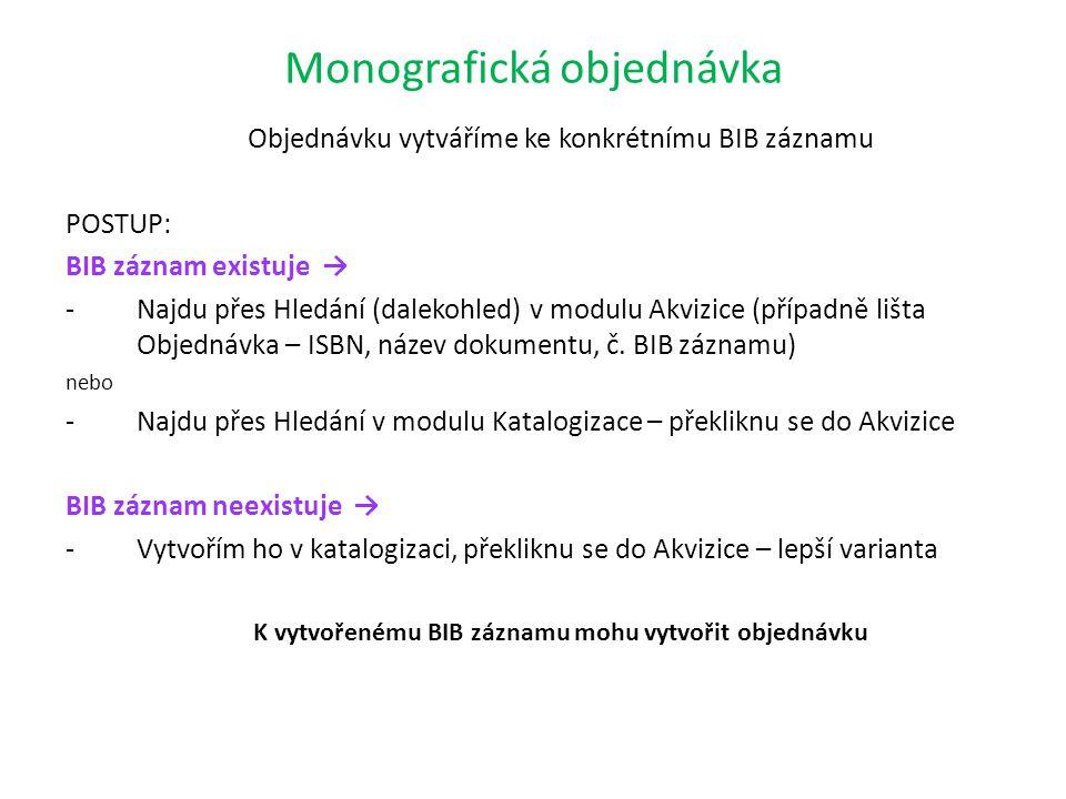 Monografická objednávka Objednávku vytváříme ke konkrétnímu BIB záznamu POSTUP: BIB záznam existuje → -Najdu přes Hledání (dalekohled) v modulu Akvizice (případně lišta Objednávka – ISBN, název dokumentu, č.