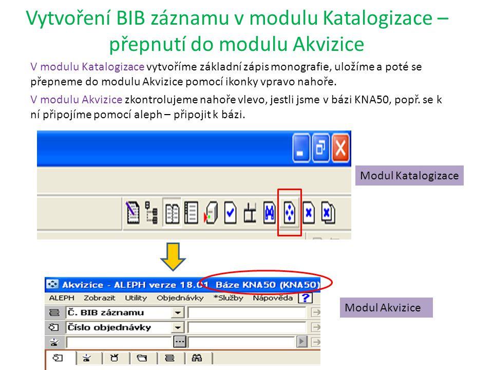 Vytvoření BIB záznamu v modulu Katalogizace – přepnutí do modulu Akvizice V modulu Katalogizace vytvoříme základní zápis monografie, uložíme a poté se přepneme do modulu Akvizice pomocí ikonky vpravo nahoře.