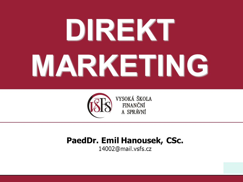 1 PaedDr. Emil Hanousek, CSc. 14002@mail.vsfs.cz DIREKT MARKETING