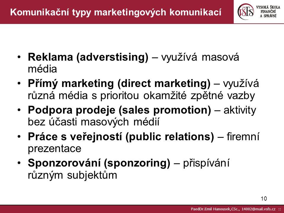 9 PaedDr.Emil Hanousek,CSc., 14002@mail.vsfs.cz :: Osobní komunikaceMasová komunikace Oslovení široké veřejnosti Rychlost Náklady na jednoho příjemce