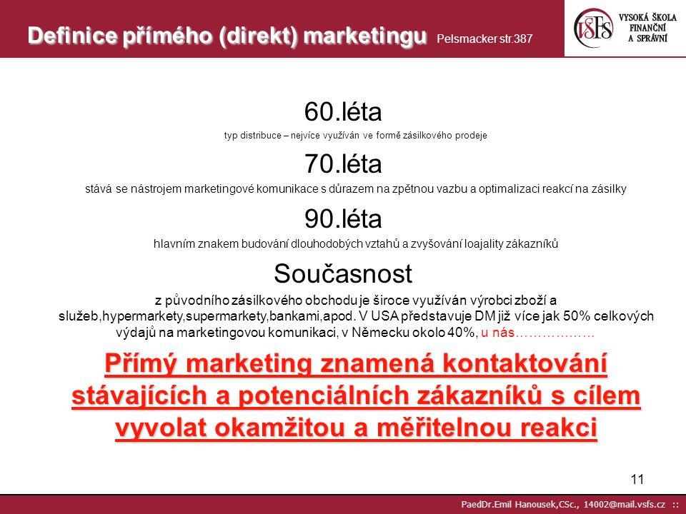 10 PaedDr.Emil Hanousek,CSc., 14002@mail.vsfs.cz :: Reklama (adverstising) – využívá masová média Přímý marketing (direct marketing) – využívá různá m