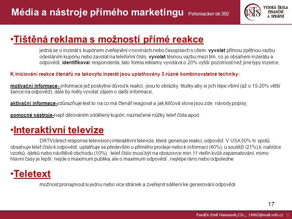 16 PaedDr.Emil Hanousek,CSc., 14002@mail.vsfs.cz :: Média a nástroje přímého marketingu Pelsmacker str.392 Media a nástroje neadresnéadresné Tištěná r