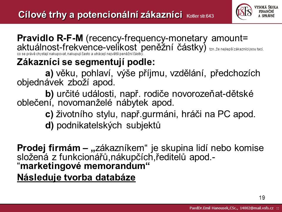 18 PaedDr.Emil Hanousek,CSc., 14002@mail.vsfs.cz :: Média a nástroje přímého marketingu Pelsmacker str.392 Přímé zásilky, direkt mail písemná obchodní