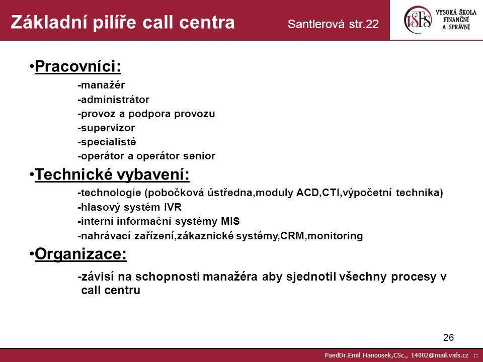 25 PaedDr.Emil Hanousek,CSc., 14002@mail.vsfs.cz :: Základní prvky CRM Foret str. 318 Procesy – definujeme jeho obsah, vlastníka a zajištění, realizuj