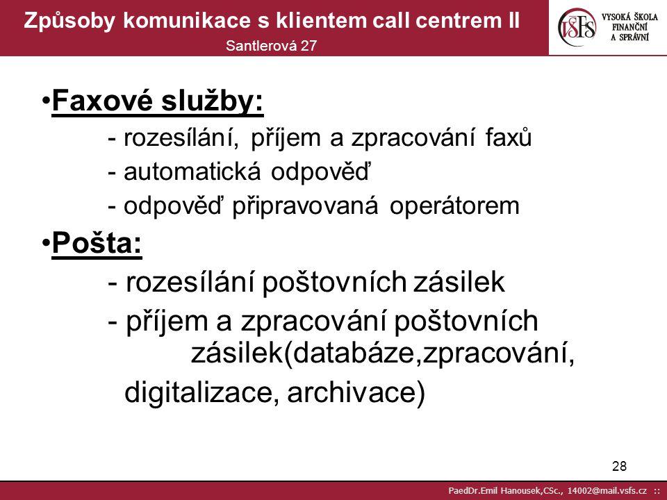 27 PaedDr.Emil Hanousek,CSc., 14002@mail.vsfs.cz :: Způsoby komunikace s klientem call centrem I Santlerová 27 Telefon: - operátorské služby(inboud,ou
