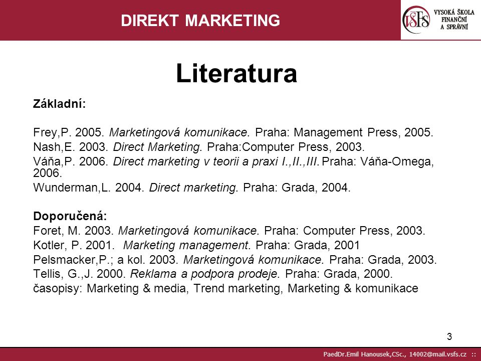 53 PaedDr.Emil Hanousek,CSc., 14002@mail.vsfs.cz :: Vyhodnocení ziskovosti přímých médií - sběr dat 1 (2) Co je třeba.
