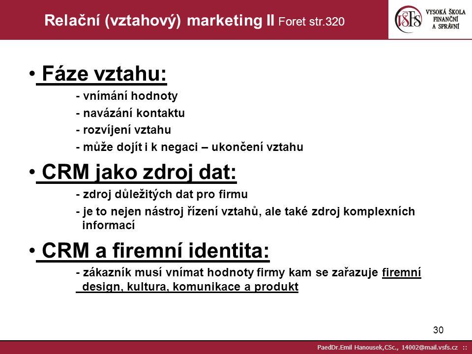 29 PaedDr.Emil Hanousek,CSc., 14002@mail.vsfs.cz :: Relační (vztahový) marketing I Foret str.320 rozvíjí se právě díky vývoji CRM nabízí alternativu k