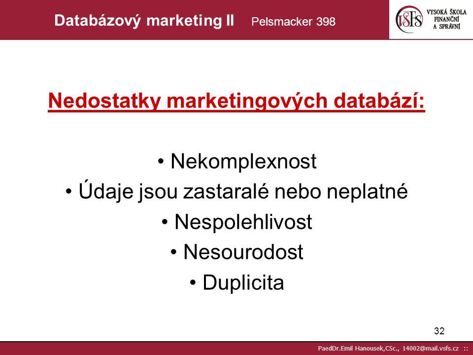31 PaedDr.Emil Hanousek,CSc., 14002@mail.vsfs.cz :: Databázový marketing I Pelsmacker 398 Co je to databáze? Shromáždění vnitřně provázaných údajů o s