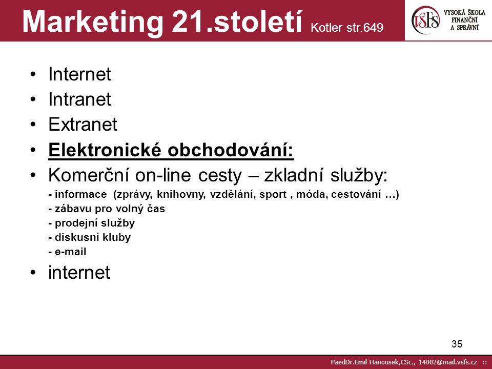 34 PaedDr.Emil Hanousek,CSc., 14002@mail.vsfs.cz :: Back-end propagace (front-end) Co je netečnost? Co je odkládání? Opakovaný prodej Dodatečný prodej