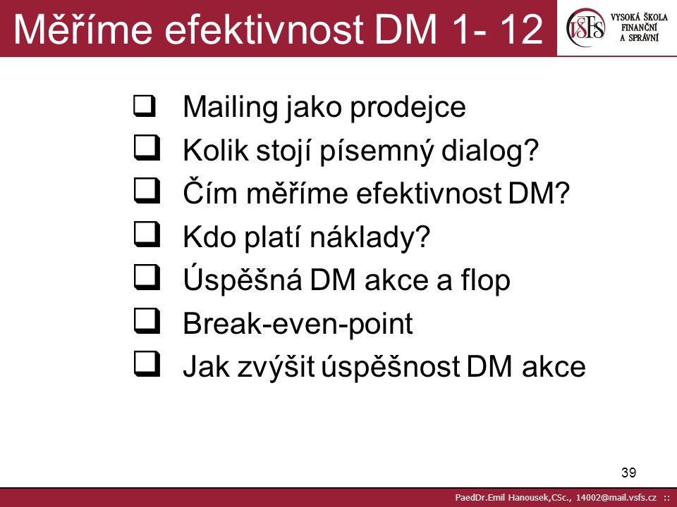 38 PaedDr.Emil Hanousek,CSc., 14002@mail.vsfs.cz :: JAKÁ JE TEDY PODSTATA (ÚKOLY) DM Získat nového zákazníka Zvýšit obrat se zákazníkem Budovat loajal
