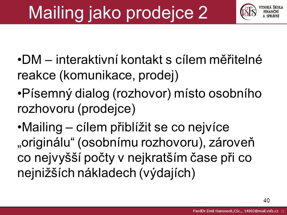 39 PaedDr.Emil Hanousek,CSc., 14002@mail.vsfs.cz :: Měříme efektivnost DM 1- 12  Mailing jako prodejce  Kolik stojí písemný dialog?  Čím měříme efe