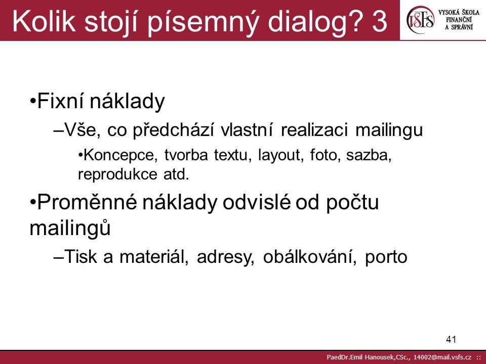 40 PaedDr.Emil Hanousek,CSc., 14002@mail.vsfs.cz :: Mailing jako prodejce 2 DM – interaktivní kontakt s cílem měřitelné reakce (komunikace, prodej) Pí