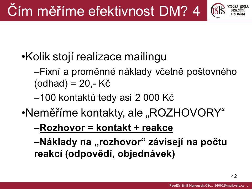 41 PaedDr.Emil Hanousek,CSc., 14002@mail.vsfs.cz :: Kolik stojí písemný dialog? 3 Fixní náklady –Vše, co předchází vlastní realizaci mailingu Koncepce