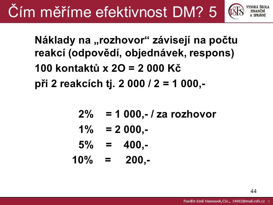 43 PaedDr.Emil Hanousek,CSc., 14002@mail.vsfs.cz :: MÉDIA a MATEMATIKA 4a Levné není vždy dobré: CPM – cost per thousand = náklad na tisíc CPP – cost