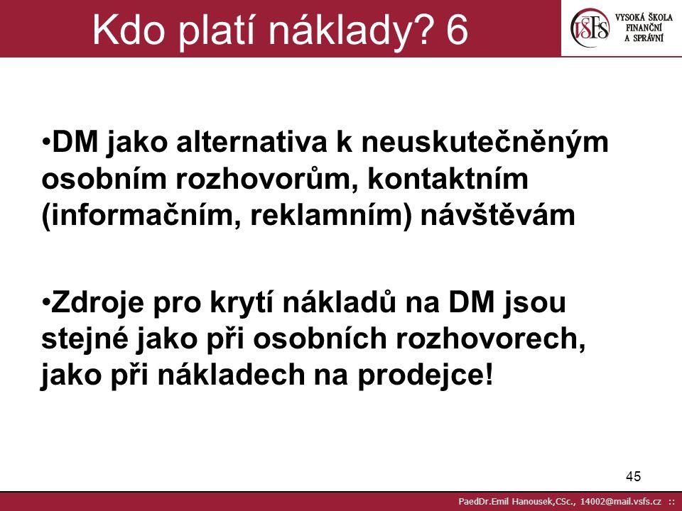 """44 PaedDr.Emil Hanousek,CSc., 14002@mail.vsfs.cz :: Čím měříme efektivnost DM? 5 Náklady na """"rozhovor"""" závisejí na počtu reakcí (odpovědí, objednávek,"""