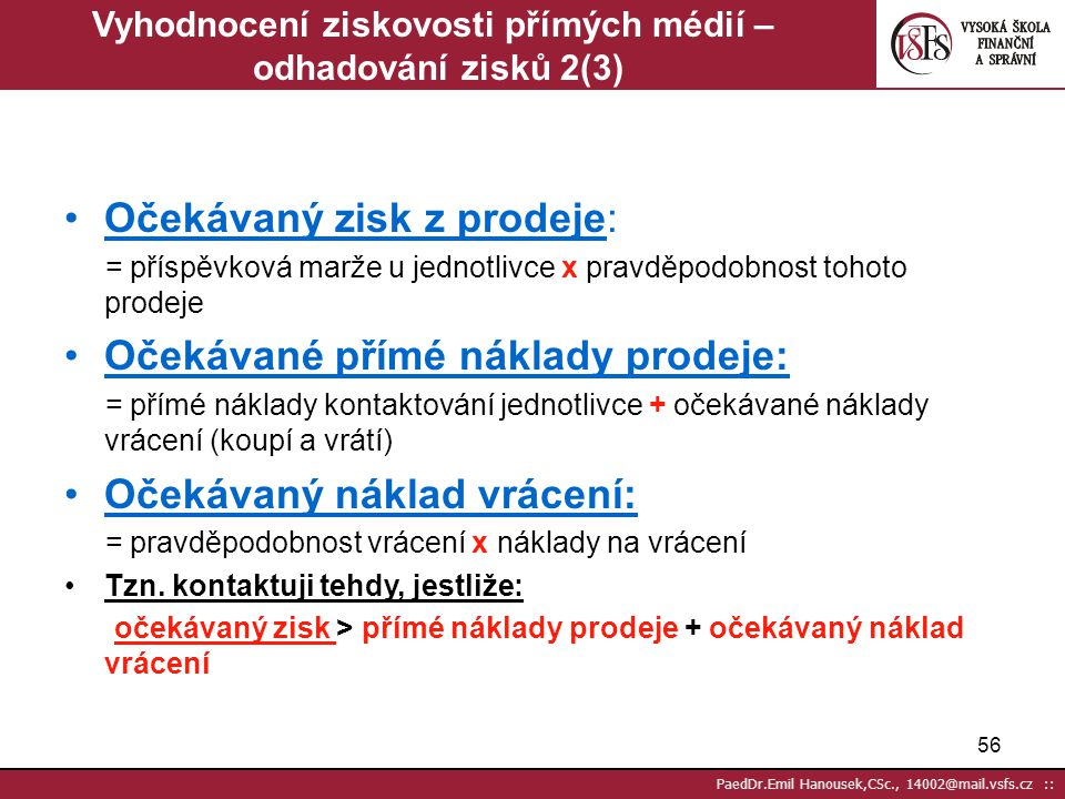 55 PaedDr.Emil Hanousek,CSc., 14002@mail.vsfs.cz :: Vyhodnocení ziskovosti přímých médií – odhadování zisků 1(3) 1. Ziskovost kontaktování jednotlivce