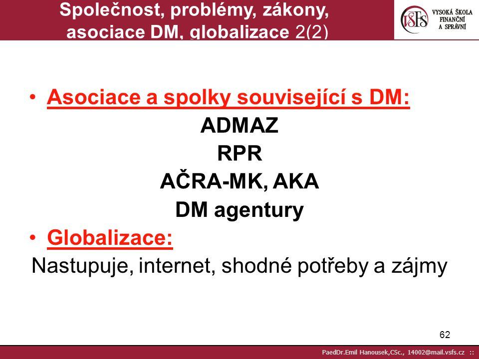 61 PaedDr.Emil Hanousek,CSc., 14002@mail.vsfs.cz :: Společnost, problémy, zákony, asociace DM, globalizace 1(2) Problémy DM: Podrážděnost lidí – jako