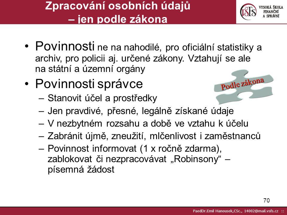 69 PaedDr.Emil Hanousek,CSc., 14002@mail.vsfs.cz :: Zpracování osobních údajů Jen podle zákona Se souhlasem (informací, poučením) Po oznámení úřadu (r