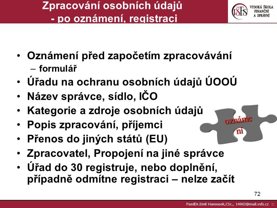 71 PaedDr.Emil Hanousek,CSc., 14002@mail.vsfs.cz :: Zpracování osobních údajů - se souhlasem Písemně vždy citlivé údaje Souhlas po novele z V./2001 ne