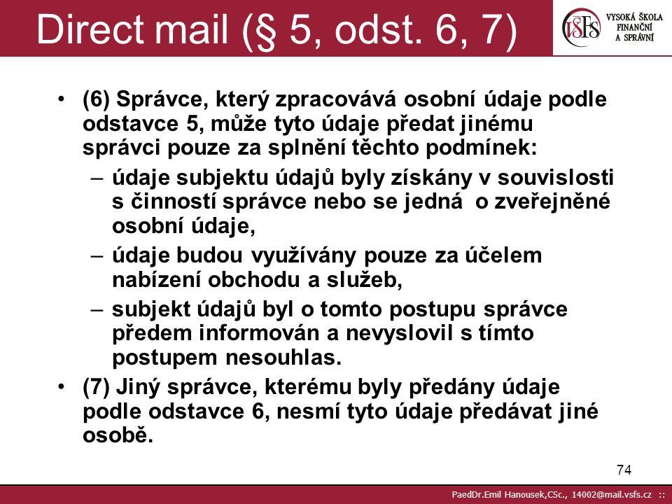 73 PaedDr.Emil Hanousek,CSc., 14002@mail.vsfs.cz :: Direct mail (§ 5, odst. 5) (5) Provádí-li správce nebo zpracovatel zpracování osobních údajů za úč