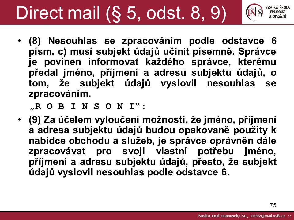 74 PaedDr.Emil Hanousek,CSc., 14002@mail.vsfs.cz :: Direct mail (§ 5, odst. 6, 7) (6) Správce, který zpracovává osobní údaje podle odstavce 5, může ty