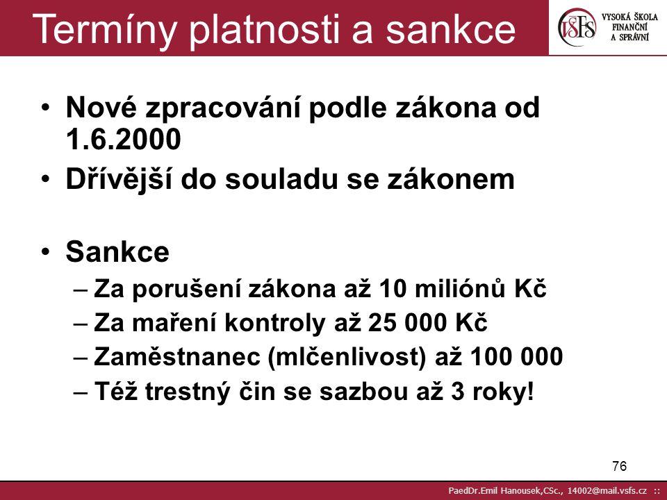 75 PaedDr.Emil Hanousek,CSc., 14002@mail.vsfs.cz :: Direct mail (§ 5, odst. 8, 9) (8) Nesouhlas se zpracováním podle odstavce 6 písm. c) musí subjekt