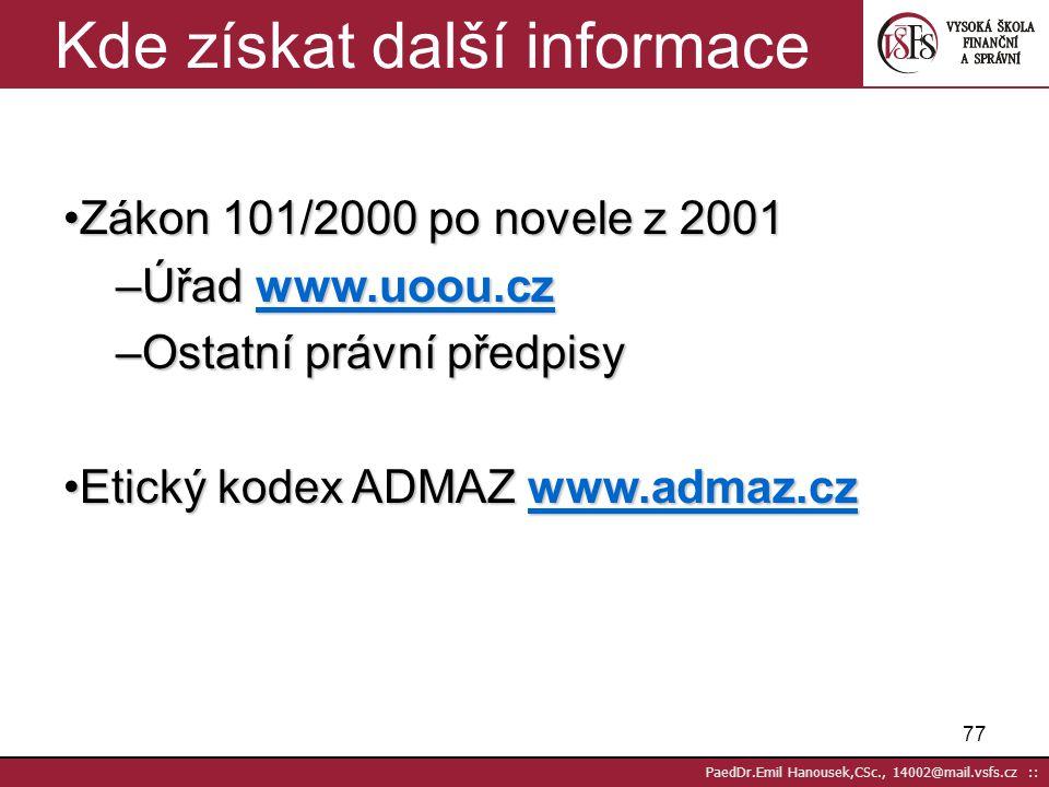 76 PaedDr.Emil Hanousek,CSc., 14002@mail.vsfs.cz :: Termíny platnosti a sankce Nové zpracování podle zákona od 1.6.2000 Dřívější do souladu se zákonem